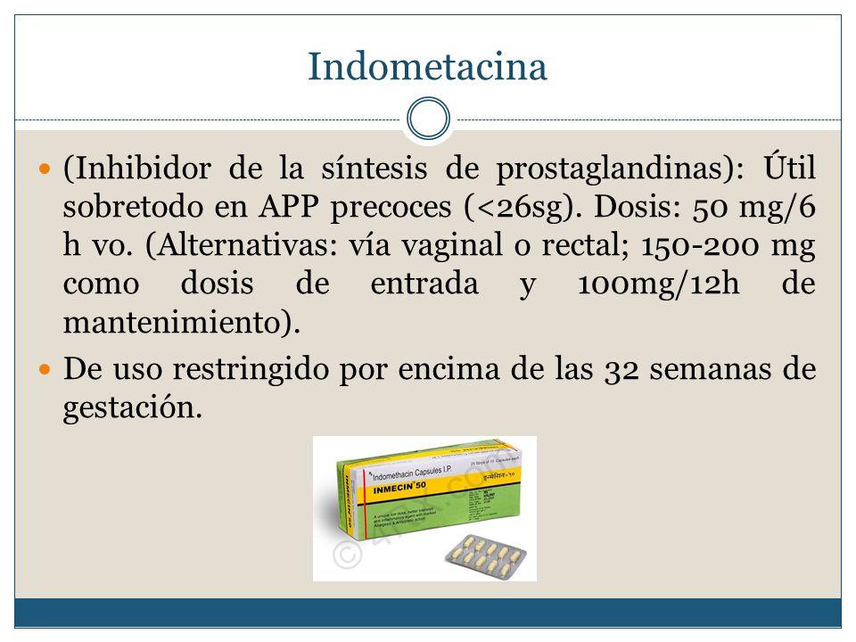 Indometacina (Inhibidor de la síntesis de prostaglandinas): Útil sobretodo en APP precoces (<26sg).