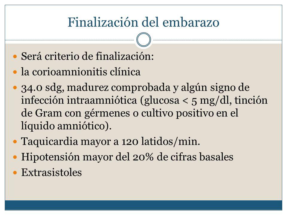Finalización del embarazo Será criterio de finalización: la corioamnionitis clínica 34.0 sdg, madurez comprobada y algún signo de infección intraamniótica (glucosa < 5 mg/dl, tinción de Gram con gérmenes o cultivo positivo en el líquido amniótico).