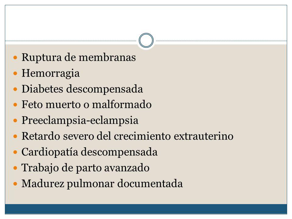 Ruptura de membranas Hemorragia Diabetes descompensada Feto muerto o malformado Preeclampsia-eclampsia Retardo severo del crecimiento extrauterino Cardiopatía descompensada Trabajo de parto avanzado Madurez pulmonar documentada