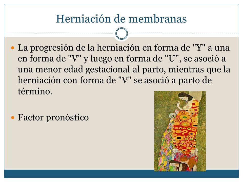 Herniación de membranas La progresión de la herniación en forma de Y a una en forma de V y luego en forma de U , se asoció a una menor edad gestacional al parto, mientras que la herniación con forma de V se asoció a parto de término.