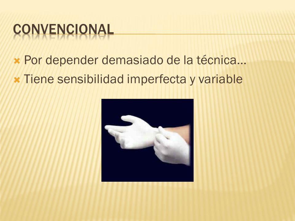 Por depender demasiado de la técnica… Tiene sensibilidad imperfecta y variable