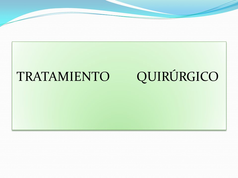 TRATAMIENTO QUIRÚRGICO TRATAMIENTO QUIRÚRGICO