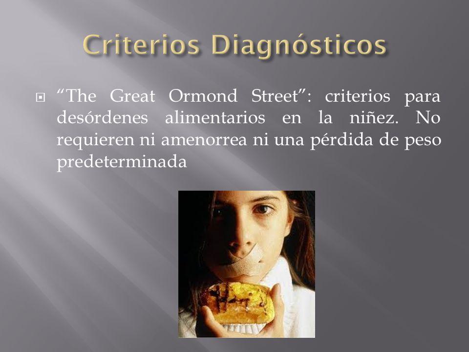The Great Ormond Street: criterios para desórdenes alimentarios en la niñez. No requieren ni amenorrea ni una pérdida de peso predeterminada
