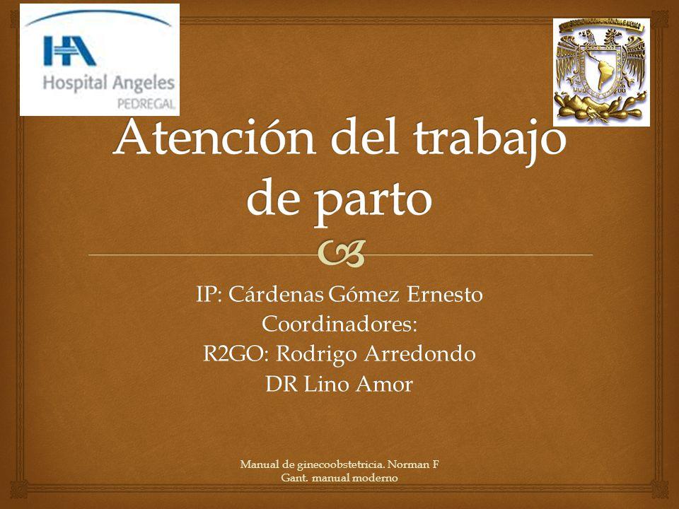 IP: Cárdenas Gómez Ernesto Coordinadores: R2GO: Rodrigo Arredondo DR Lino Amor Manual de ginecoobstetricia.
