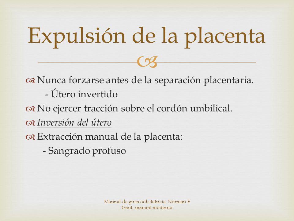 Expulsión de la placenta Nunca forzarse antes de la separación placentaria.
