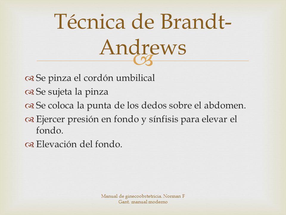 Técnica de Brandt- Andrews Se pinza el cordón umbilical Se sujeta la pinza Se coloca la punta de los dedos sobre el abdomen.