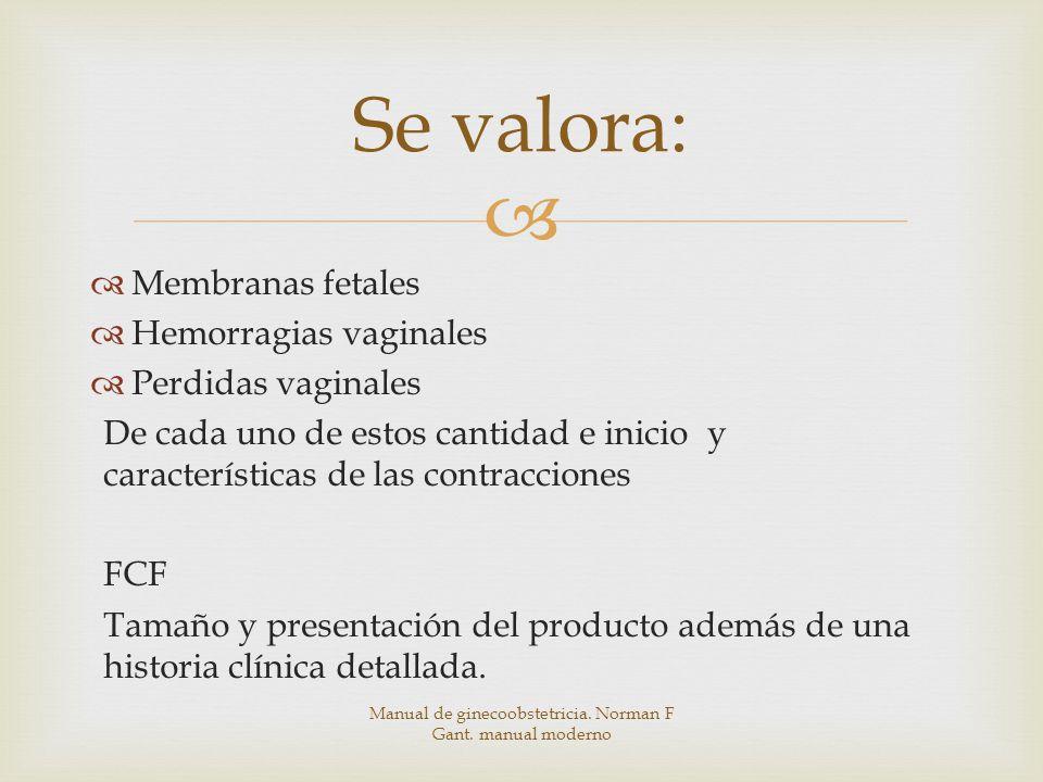 Membranas fetales Hemorragias vaginales Perdidas vaginales De cada uno de estos cantidad e inicio y características de las contracciones FCF Tamaño y presentación del producto además de una historia clínica detallada.