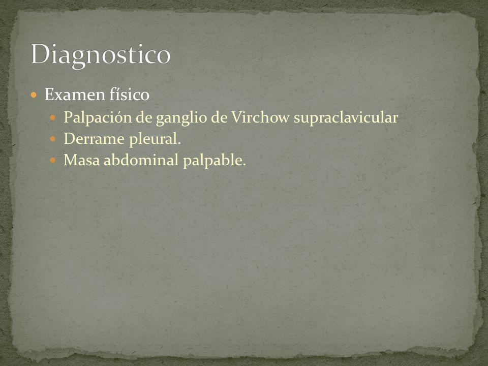 Examen físico Palpación de ganglio de Virchow supraclavicular Derrame pleural. Masa abdominal palpable.