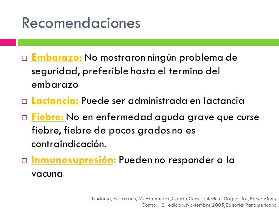 Recomendaciones Embarazo: No mostraron ningún problema de seguridad, preferible hasta el termino del embarazo Lactancia: Puede ser administrada en lac