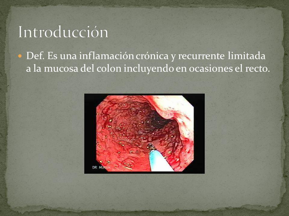Def. Es una inflamación crónica y recurrente limitada a la mucosa del colon incluyendo en ocasiones el recto.