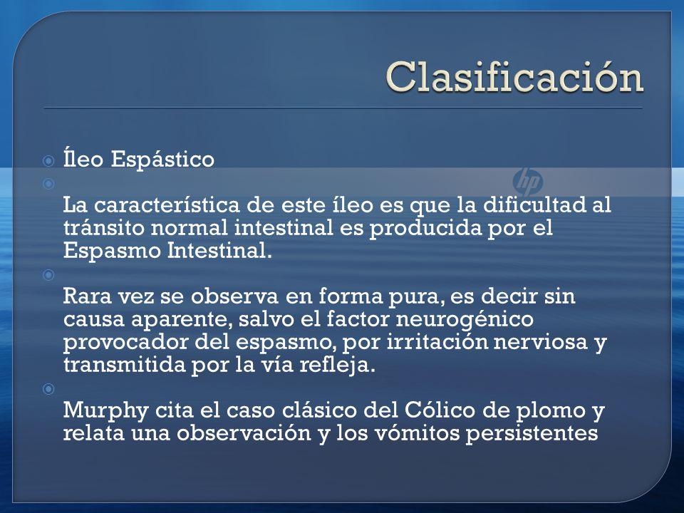 Íleo Espástico La característica de este íleo es que la dificultad al tránsito normal intestinal es producida por el Espasmo Intestinal.