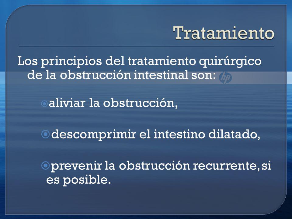 Los principios del tratamiento quirúrgico de la obstrucción intestinal son: aliviar la obstrucción, descomprimir el intestino dilatado, prevenir la obstrucción recurrente, si es posible.