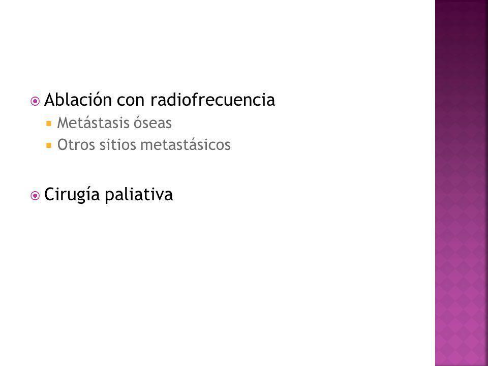 Ablación con radiofrecuencia Metástasis óseas Otros sitios metastásicos Cirugía paliativa