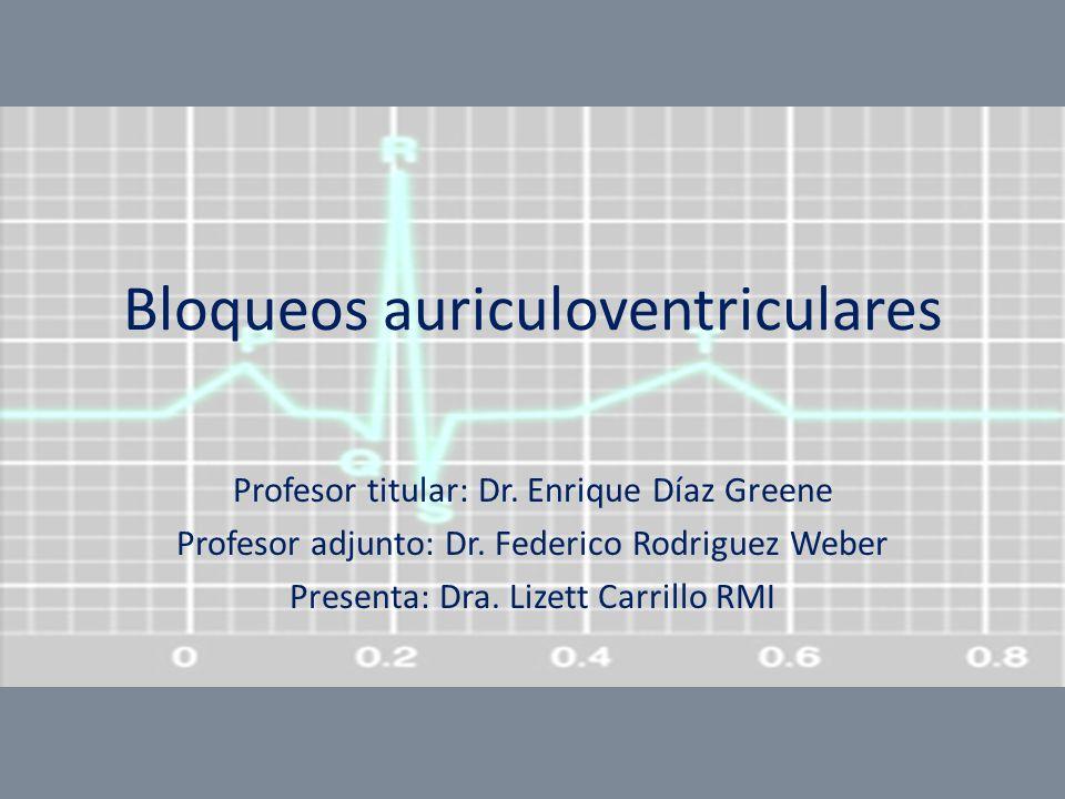 Bloqueos auriculoventriculares Profesor titular: Dr. Enrique Díaz Greene Profesor adjunto: Dr. Federico Rodriguez Weber Presenta: Dra. Lizett Carrillo