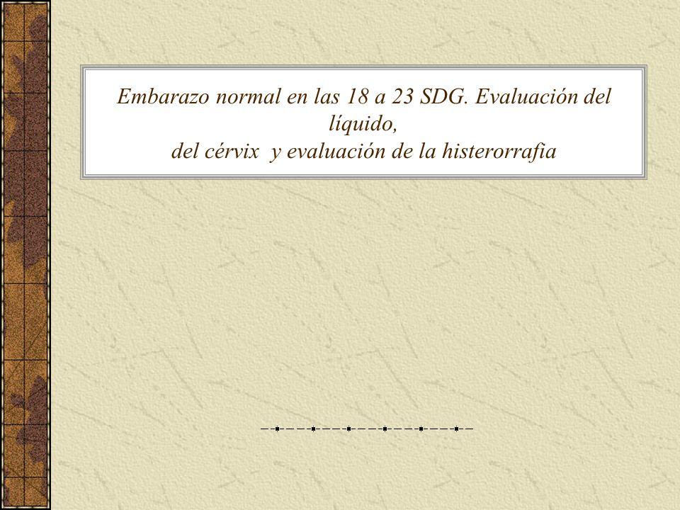 Embarazo normal en las 18 a 23 SDG. Evaluación del líquido, del cérvix y evaluación de la histerorrafia