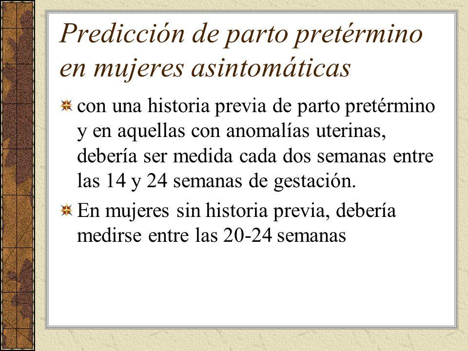 Predicción de parto pretérmino en mujeres asintomáticas con una historia previa de parto pretérmino y en aquellas con anomalías uterinas, debería ser