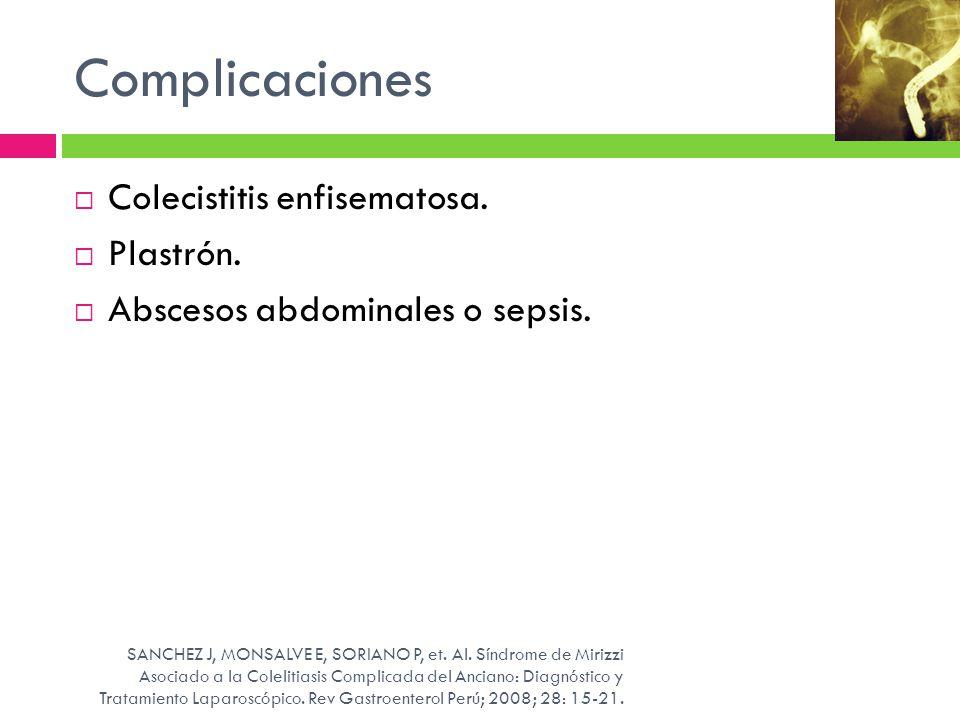 Complicaciones Colecistitis enfisematosa. Plastrón. Abscesos abdominales o sepsis. SANCHEZ J, MONSALVE E, SORIANO P, et. Al. Síndrome de Mirizzi Asoci