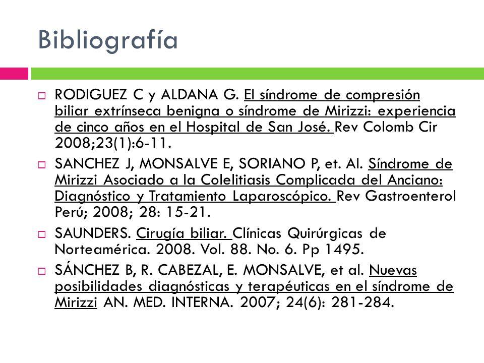 Bibliografía RODIGUEZ C y ALDANA G. El síndrome de compresión biliar extrínseca benigna o síndrome de Mirizzi: experiencia de cinco años en el Hospita