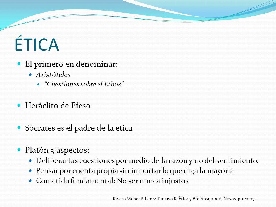 FAMILIA DE TERMINOS Eethos: guarida Ethos: costumbre o hábito Eethos: carácter Rivero Weber P, Pérez Tamayo R, Ética y Bioética, 2006, Nexos, pp 22-27.