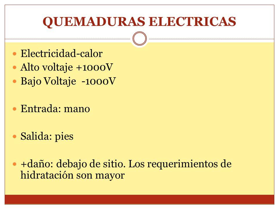 QUEMADURAS ELECTRICAS Electricidad-calor Alto voltaje +1000V Bajo Voltaje -1000V Entrada: mano Salida: pies +daño: debajo de sitio. Los requerimientos