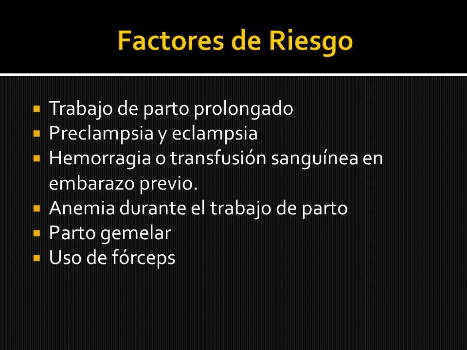 Trabajo de parto prolongado Preclampsia y eclampsia Hemorragia o transfusión sanguínea en embarazo previo. Anemia durante el trabajo de parto Parto ge