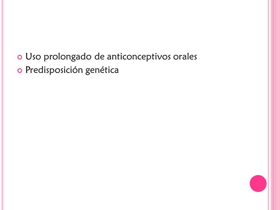 Uso prolongado de anticonceptivos orales Predisposición genética