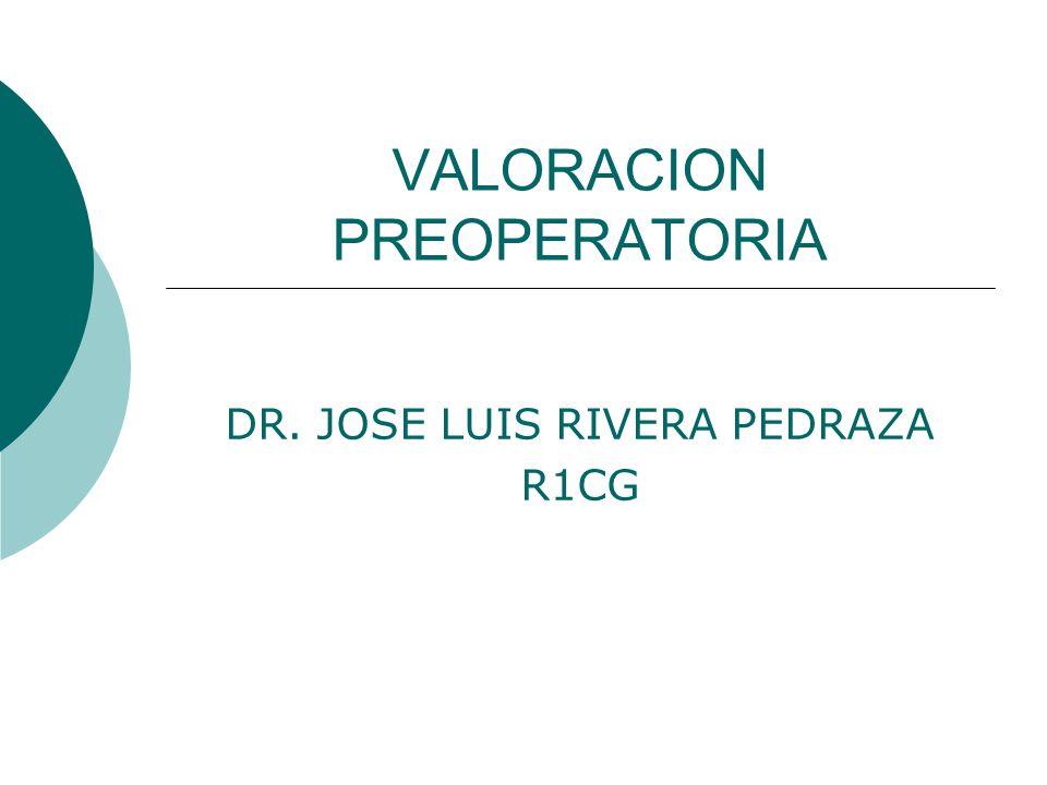 VALORACION PREOPERATORIA DR. JOSE LUIS RIVERA PEDRAZA R1CG