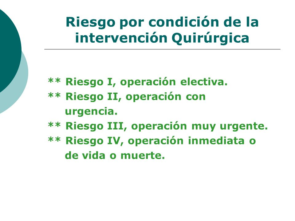 Riesgo por condición de la intervención Quirúrgica ** Riesgo I, operación electiva. ** Riesgo II, operación con urgencia. ** Riesgo III, operación muy