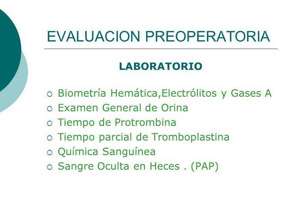 EVALUACION PREOPERATORIA LABORATORIO Biometría Hemática,Electrólitos y Gases A Examen General de Orina Tiempo de Protrombina Tiempo parcial de Trombop