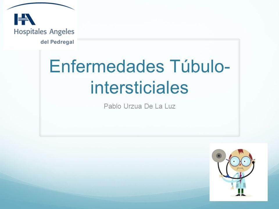 Enfermedades Túbulo- intersticiales Pablo Urzua De La Luz