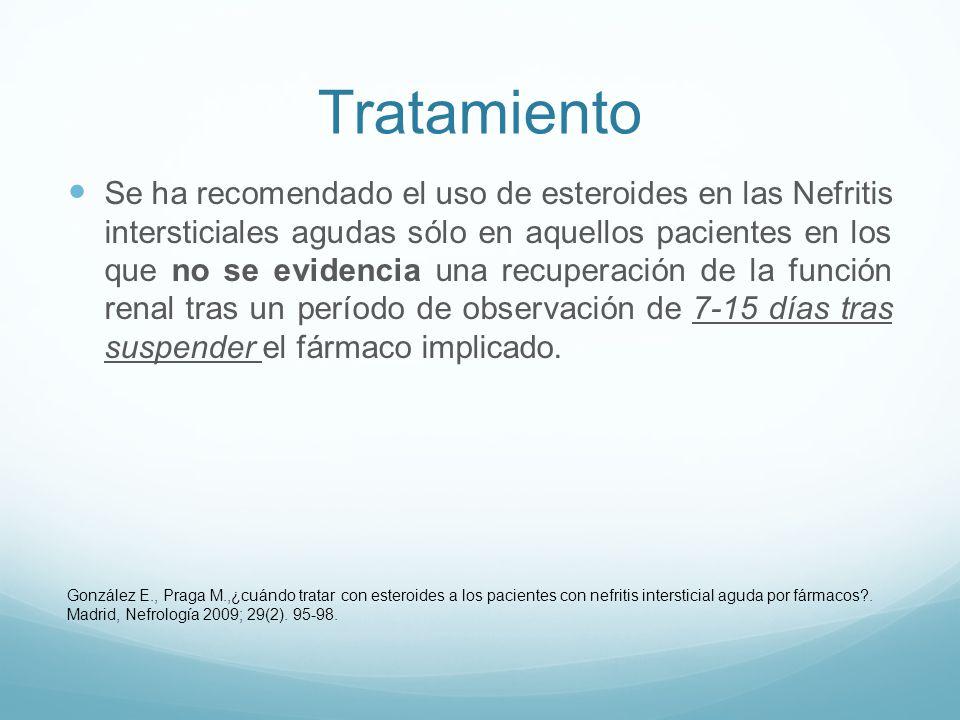 Tratamiento Se ha recomendado el uso de esteroides en las Nefritis intersticiales agudas sólo en aquellos pacientes en los que no se evidencia una recuperación de la función renal tras un período de observación de 7-15 días tras suspender el fármaco implicado.