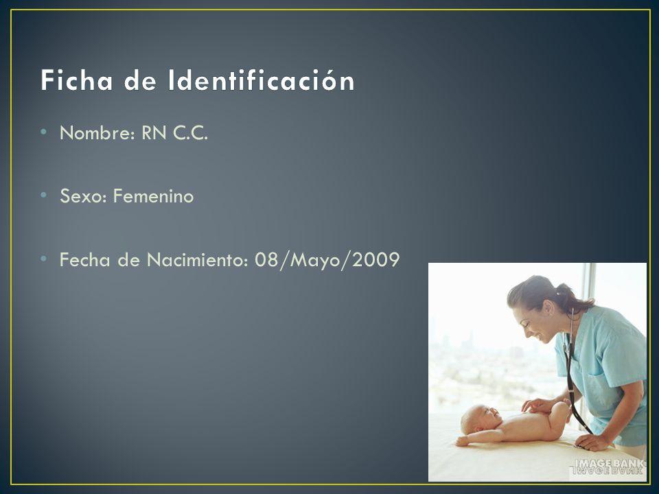 Nombre: RN C.C. Sexo: Femenino Fecha de Nacimiento: 08/Mayo/2009