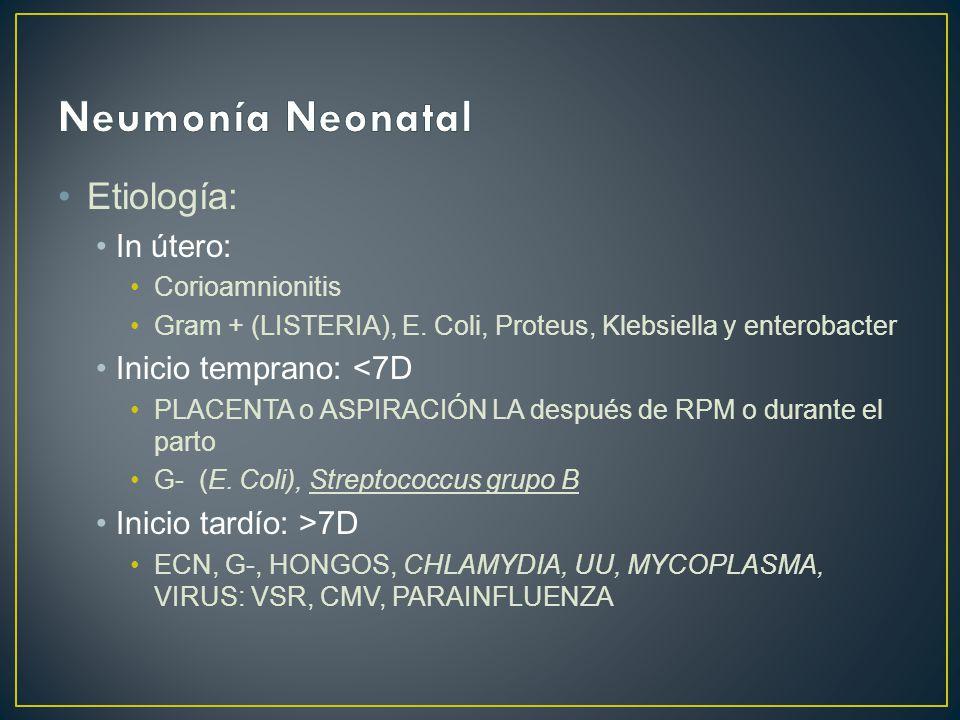 Etiología: In útero: Corioamnionitis Gram + (LISTERIA), E. Coli, Proteus, Klebsiella y enterobacter Inicio temprano: <7D PLACENTA o ASPIRACIÓN LA desp