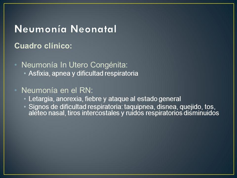 Cuadro clínico: Neumonía In Utero Congénita: Asfixia, apnea y dificultad respiratoria Neumonía en el RN: Letargia, anorexia, fiebre y ataque al estado