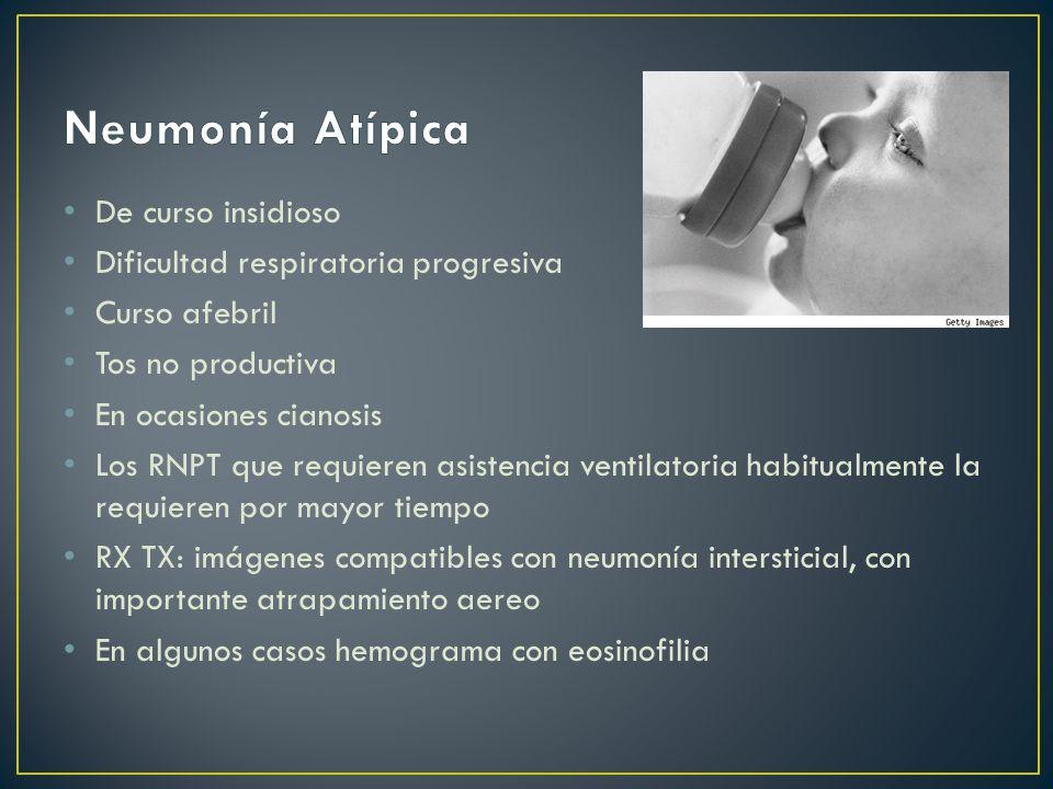 De curso insidioso Dificultad respiratoria progresiva Curso afebril Tos no productiva En ocasiones cianosis Los RNPT que requieren asistencia ventilat