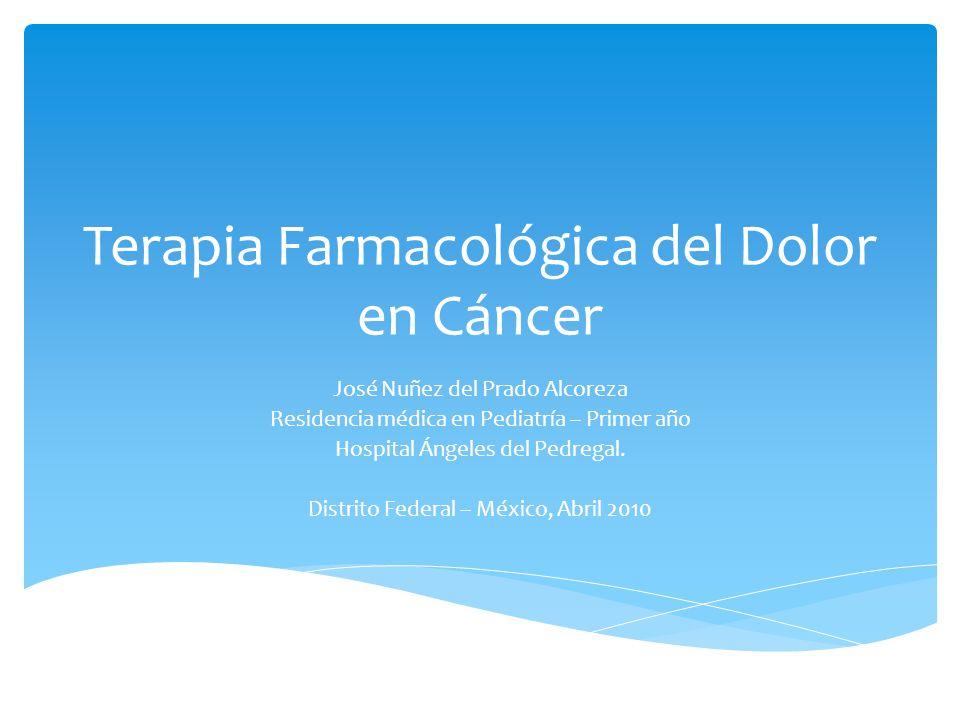 Terapia Farmacológica del Dolor en Cáncer José Nuñez del Prado Alcoreza Residencia médica en Pediatría – Primer año Hospital Ángeles del Pedregal. Dis