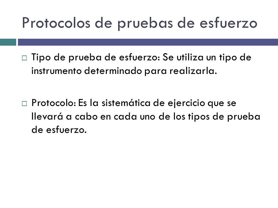 Protocolos de pruebas de esfuerzo Tipo de prueba de esfuerzo: Se utiliza un tipo de instrumento determinado para realizarla. Protocolo: Es la sistemát