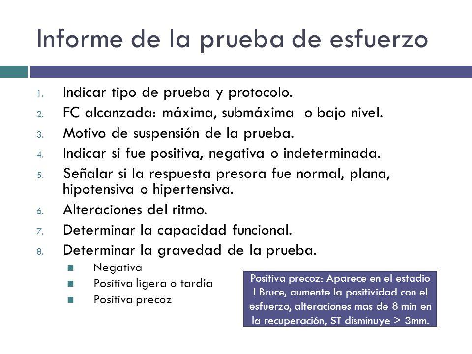 Informe de la prueba de esfuerzo 1. Indicar tipo de prueba y protocolo. 2. FC alcanzada: máxima, submáxima o bajo nivel. 3. Motivo de suspensión de la