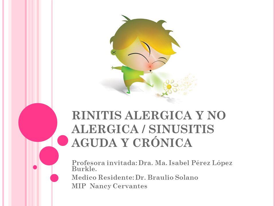 RINITIS ALERGICA Y NO ALERGICA / SINUSITIS AGUDA Y CRÓNICA Profesora invitada: Dra.