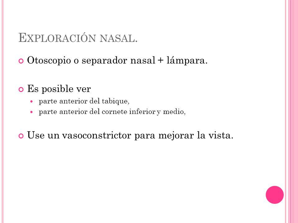 E XPLORACIÓN NASAL. Otoscopio o separador nasal + lámpara.