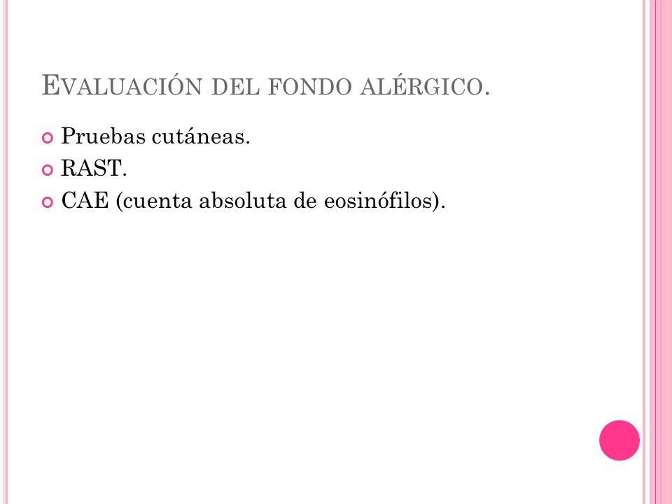 E VALUACIÓN DEL FONDO ALÉRGICO. Pruebas cutáneas. RAST. CAE (cuenta absoluta de eosinófilos).