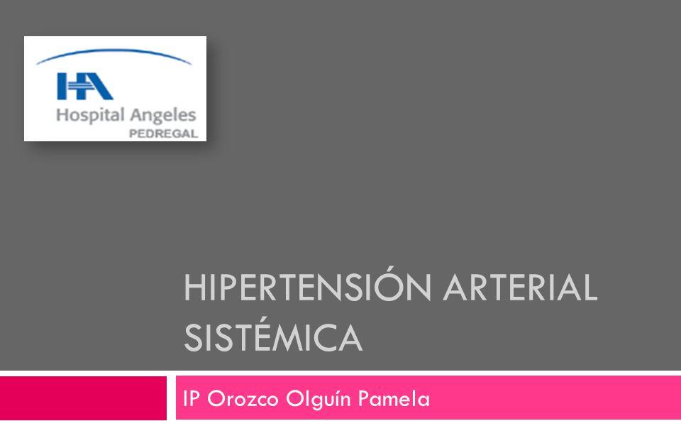 HIPERTENSIÓN ARTERIAL SISTÉMICA IP Orozco Olguín Pamela
