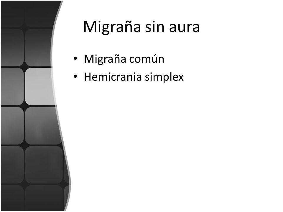 Migraña sin aura Migraña común Hemicrania simplex