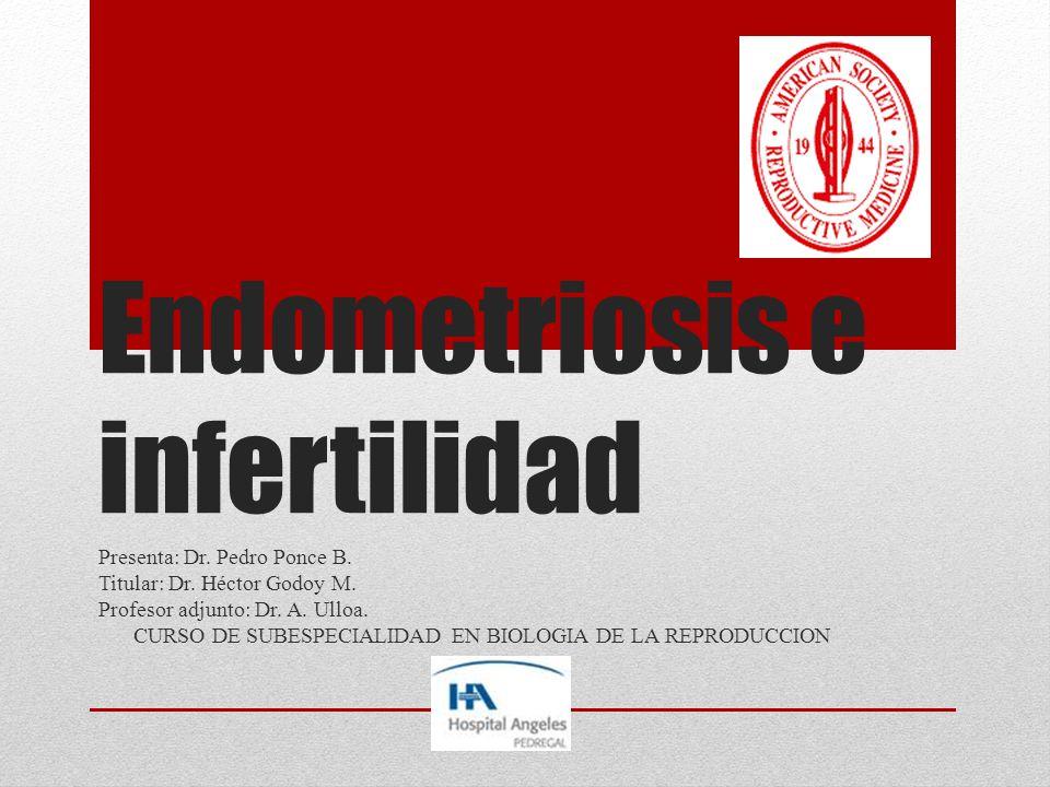 Endometriosis e infertilidad Presenta: Dr. Pedro Ponce B. Titular: Dr. Héctor Godoy M. Profesor adjunto: Dr. A. Ulloa. CURSO DE SUBESPECIALIDAD EN BIO