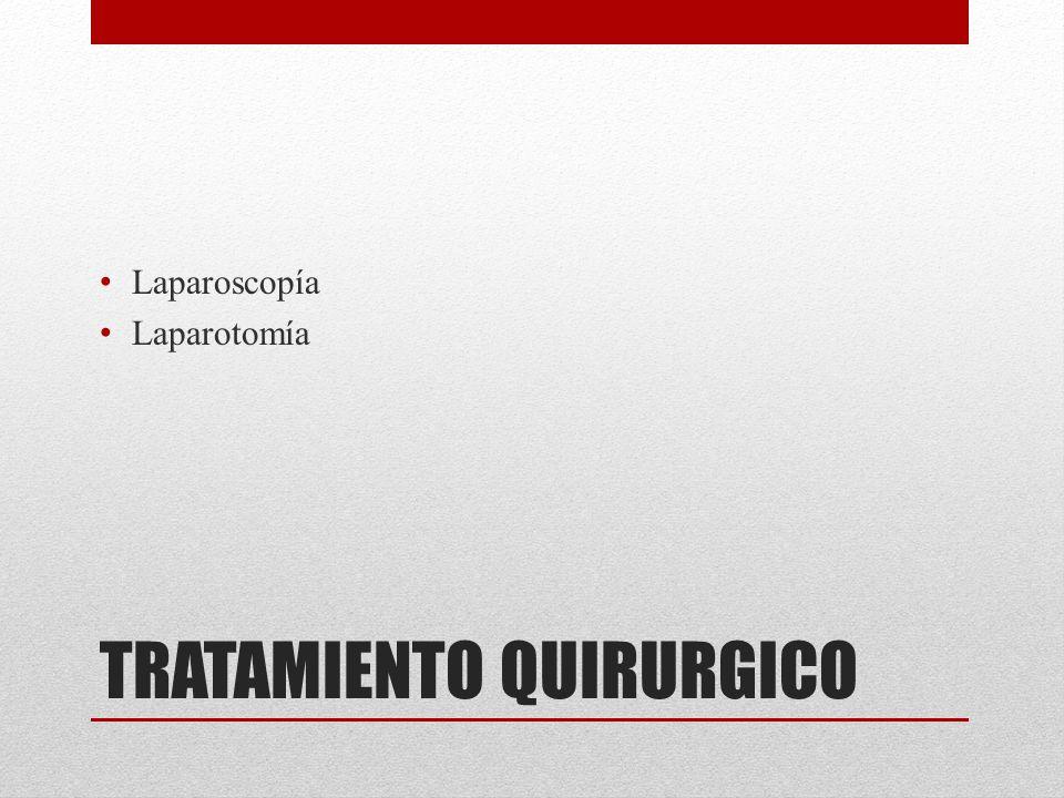 TRATAMIENTO QUIRURGICO Laparoscopía Laparotomía