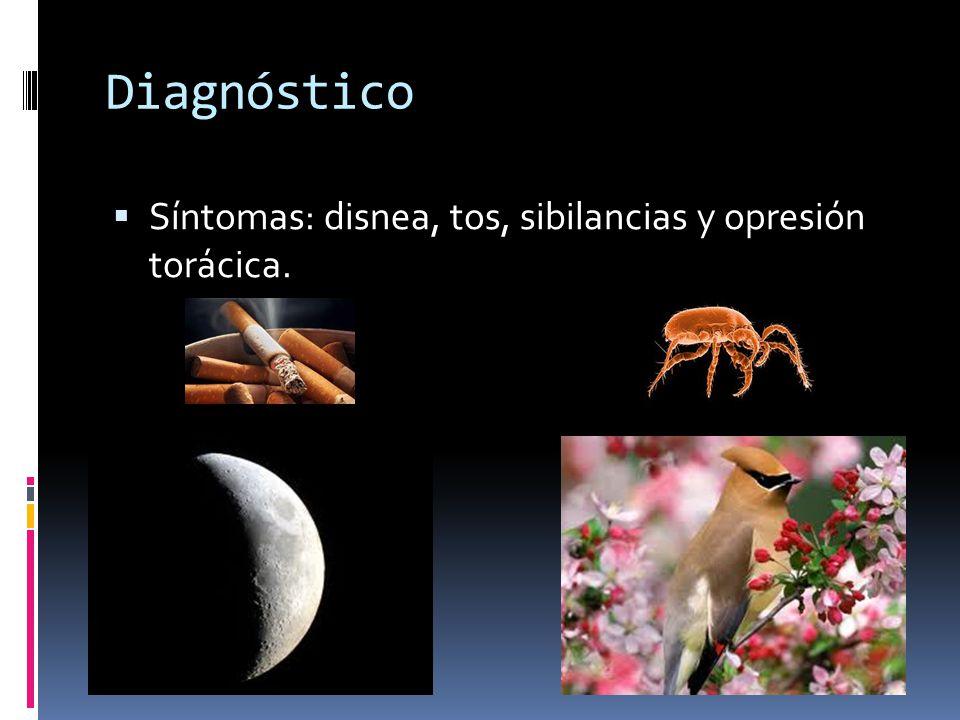 Diagnóstico Síntomas: disnea, tos, sibilancias y opresión torácica.