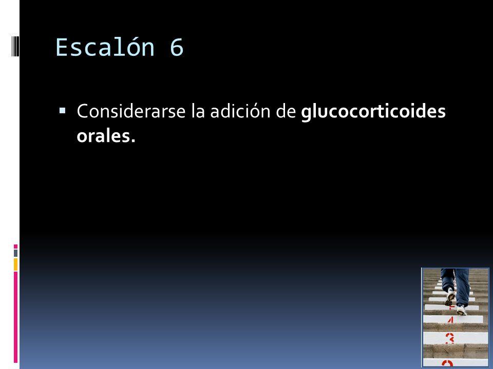 Escalón 6 Considerarse la adición de glucocorticoides orales.