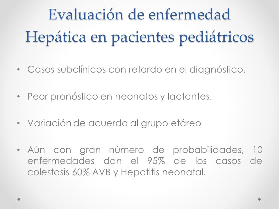 Evaluación de enfermedad Hepática en pacientes pediátricos Casos subclínicos con retardo en el diagnóstico.