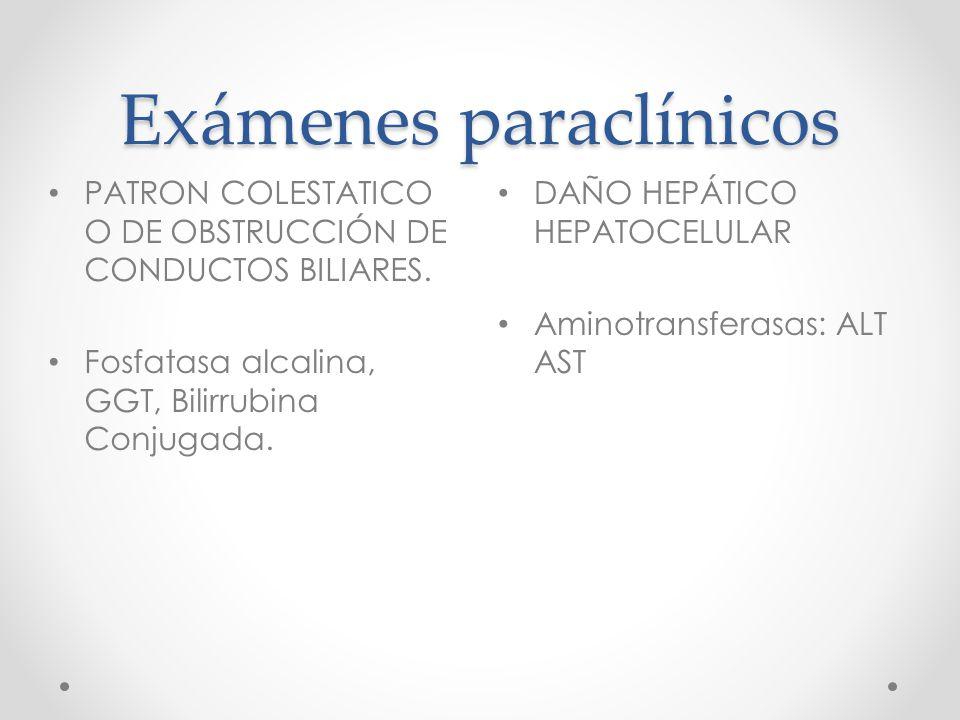 Exámenes paraclínicos DAÑO HEPÁTICO HEPATOCELULAR Aminotransferasas: ALT AST PATRON COLESTATICO O DE OBSTRUCCIÓN DE CONDUCTOS BILIARES.