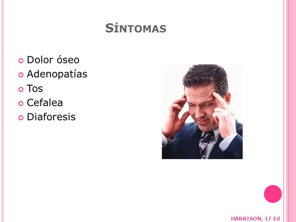Dolor óseo Adenopatías Tos Cefalea Diaforesis S ÍNTOMAS HARRISON, 17 Ed